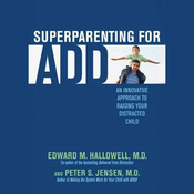 Superparenting for ADD: An Innovative Approach to Raising Your Distracted Child (Unabridged) audiobook download