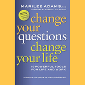 Change Your Questions, Change Your Life: 10 Powerful Tools for Life and Work, 2nd Edition, Revised and Expanded (Unabridged) audiobook download