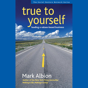 True to Yourself: Leading a Values-Based Business (Unabridged) audiobook download