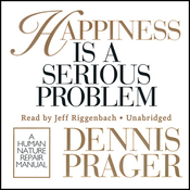 Happiness Is a Serious Problem: A Human Nature Repair Manual (Unabridged) audiobook download