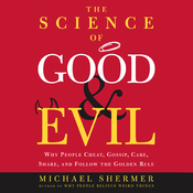 The Science of Good and Evil: Why People Cheat, Gossip, Care, Share, and Follow the Golden Rule audiobook download