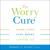 The Worry Cure: Seven Steps To Stop Worry From Stopping You audiobook download