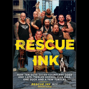 Rescue Ink: How Ten Guys Saved Countless Dogs and Cats, Twelve Horses, Five Pigs, One Duck, and a Few Turtles (Unabridged) audiobook download