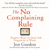 The No Complaining Rule: Positive Ways to Deal with Negativity at Work (Unabridged) audiobook download