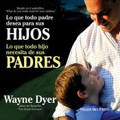 Lo que todo padre desea para sus hijos: Lo que todo hijo necesita de sus padres audiobook download