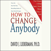 How to Change Anybody: Proven Techniques to Reshape Anyone's Attitude, Behavior, Feelings, or Beliefs audiobook download