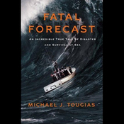 Fatal Forecast: An Incredible True Story of Disaster and Survival at Sea (Unabridged) audiobook download
