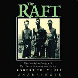 The-raft-the-courageous-struggle-of-three-naval-airmen-against-the-sea-unabridged-audiobook