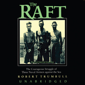 The Raft: The Courageous Struggle of Three Naval Airmen Against the Sea (Unabridged) audiobook download