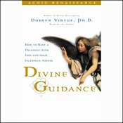 Divine Guidance: How to Have a Dialogue with God and Your Guardian Angels audiobook download
