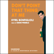 Don't Point That Thing at Me: A Charlie Mortdecai Mystery (Unabridged) audiobook download