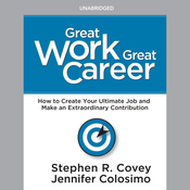 Great Work, Great Career: How to Create Your Ultimate Job and Make an Extraordinary Contribution (Unabridged) audiobook download