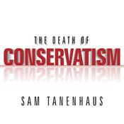 The Death of Conservatism (Unabridged) audiobook download