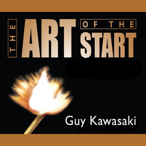 The-art-of-the-start-the-time-tested-battle-hardened-guide-for-anyone-starting-anything-unabridged-audiobook