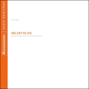 Velvet Elvis: Repainting the Christian Faith (Unabridged) audiobook download