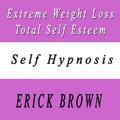 Extreme Weight Loss and Total Self Esteem: Shed the Pounds - Gain Confidence to Keep It Off (Unabridged) audiobook download