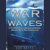 War Beneath the Waves: A True Story of Courage and Leadership Aboard a World War II Submarine (Unabridged) audiobook download