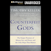 Counterfeit Gods: The Empty Promises of Money, Sex, and Power, and the Only Hope that Matters (Unabridged) audiobook download