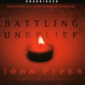 Battling Unbelief: Defeating Sin with Superior Pleasure (Unabridged) audiobook download