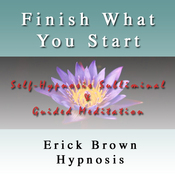 Finish What You Started: Self Hypnosis Subliminal Guided Meditation (Unabridged) audiobook download