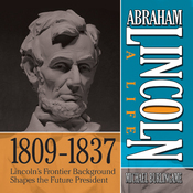 Abraham Lincoln: A Life  1809-1837: Lincoln's Frontier Background Shapes the Future President (Unabridged) audiobook download