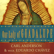 Our Lady of Guadalupe: Mother of the Civilization of Love (Unabridged) audiobook download