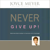 Never Give Up!: Relentless Determination to Overcome Life's Challenges audiobook download