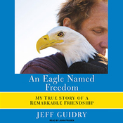 An Eagle Named Freedom: My True Story of a Remarkable Friendship (Unabridged) audiobook download