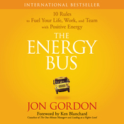 The Energy Bus: 10 Rules to Fuel Your Life, Work, and Team with Positive Energy (Unabridged) audiobook download
