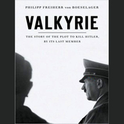 Valkyrie: The Story of the Plot to Kill Hitler, by Its Last Member (Unabridged) audiobook download
