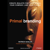 Primal Branding: Create Zealots for Your Brand, Your Company, and Your Future (Unabridged) audiobook download