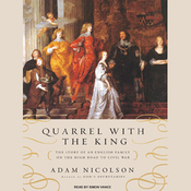 Quarrel with the King: The Story of an English Family on the High Road to Civil War (Unabridged) audiobook download