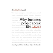 Why Business People Speak Like Idiots: A Bullfighter's Guide (Unabridged) audiobook download