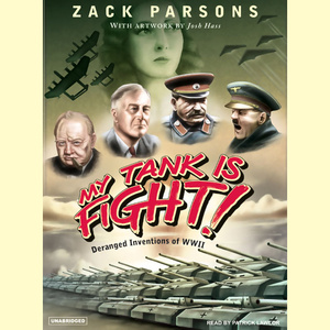 My-tank-is-fight-deranged-inventions-of-wwii-unabridged-audiobook