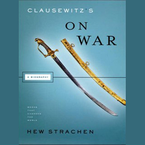 Clausewitzs-on-war-a-biography-books-that-changed-the-world-unabridged-audiobook