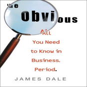 The Obvious: All You Need to Know in Business. Period. (Unabridged) audiobook download