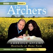The Archers: Ambridge Affairs: Heartache at Home Farm audiobook download