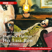 Sherlock Holmes: His Last Bow, Volume Two (Dramatised) audiobook download