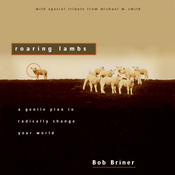 Roaring Lambs: A Gentle Plan to Radically Change Your World (Unabridged) audiobook download