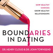 Boundaries in Dating: How Healthy Choices Grow Healthy Relationships (Unabridged) audiobook download