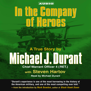 In-the-company-of-heroes-the-true-story-of-black-hawk-pilot-michael-durant-and-the-men-who-fought-and-fell-at-mogadishu-audiobook