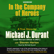 In the Company of Heroes: The True Story of Black Hawk Pilot Michael Durant and the Men Who Fought and Fell at Mogadishu audiobook download