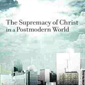 Supremacy of Christ in a Postmodern World (Unabridged) audiobook download