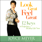 Look Great, Feel Great: 12 Keys to Enjoying a Healthy Life Now audiobook download
