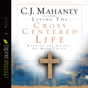 Living the Cross Centered Life: Keeping the Gospel the Main Thing (Unabridged) audiobook download