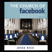 The Church of Facebook: How the Hyperconnected Are Redefining Community (Unabridged) audiobook download