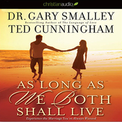 As Long as We Both Shall Live: Experiencing the Marriage You've Always Wanted (Unabridged) audiobook download