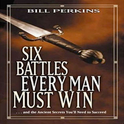 Six Battles Every Man Must Win: And the Ancient Secrets You'll Need to Succeed (Unabridged) audiobook download