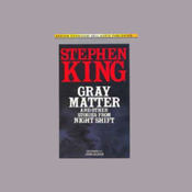 Gray Matter and Other Stories From Night Shift (Unabridged) audiobook download