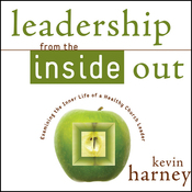 Leadership from the Inside Out: Examining the Inner Life of a Healthy Church Leader (Unabridged) audiobook download